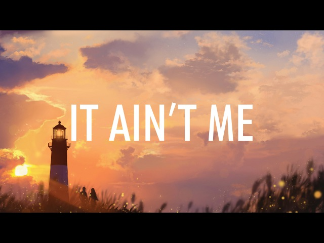 Kygo Selena Gomez It Ain't Me Lyrics 🎵