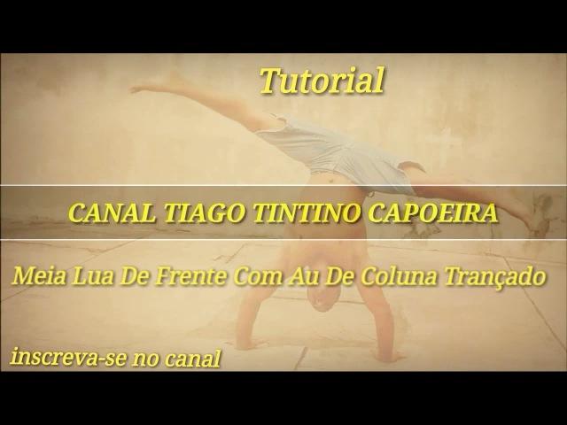 Capoeira -Tutorial Meia Lua De Frente Com Au De Coluna Trançado. - ou ( Au Trançado)