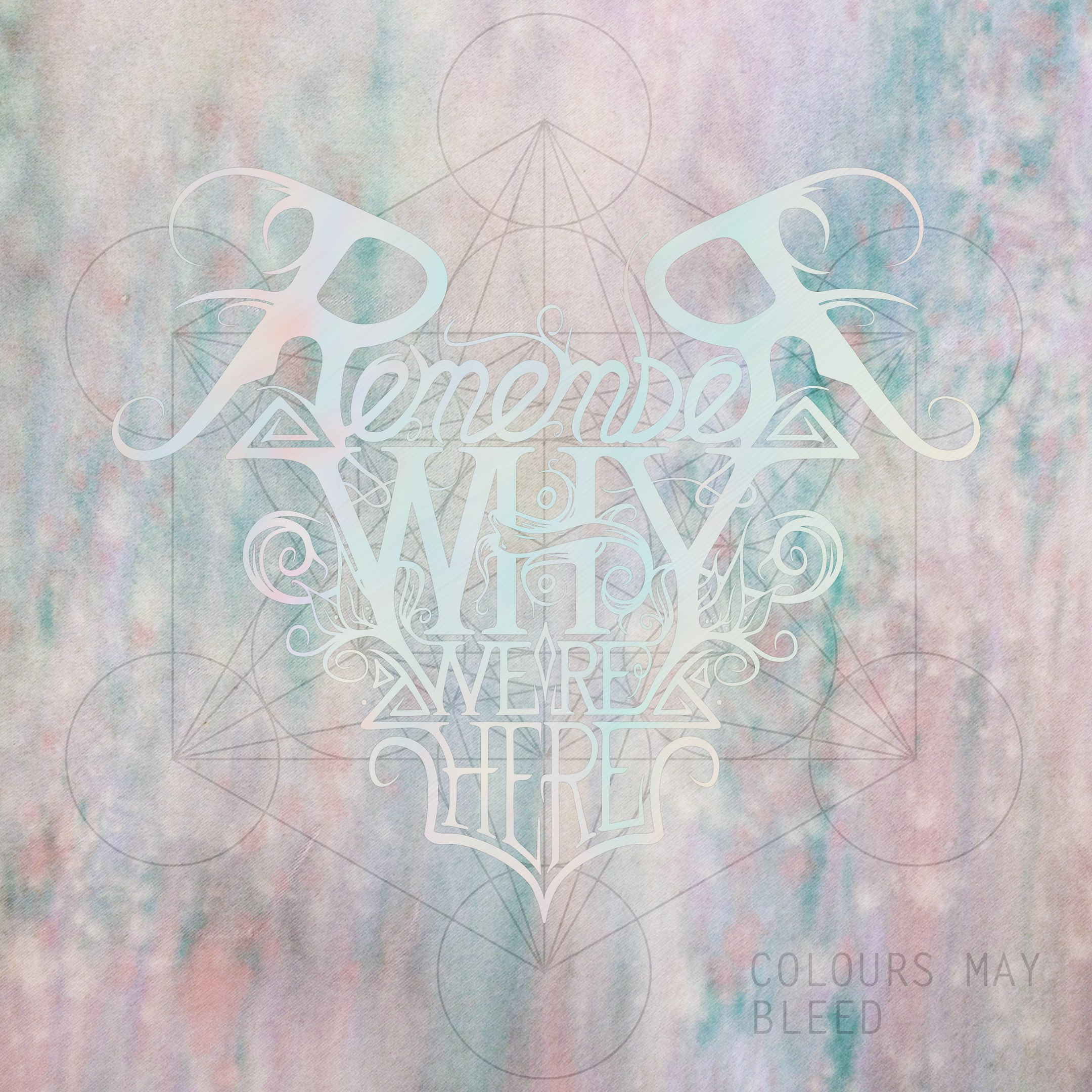 Remember Why We're Here - Colours May Bleed (2017)