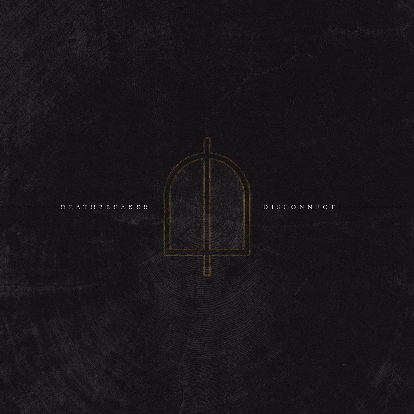 Deathbreaker - Disconnect (2017)