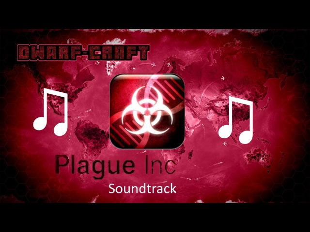 ♫Plague inc (Evolved): the complete soundtrack. (main, necroa, neurax and the new simian flu music)