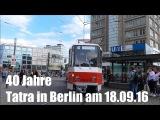 Straßenbahn Berlin: 40 Jahre Tatra am 18.09.2016