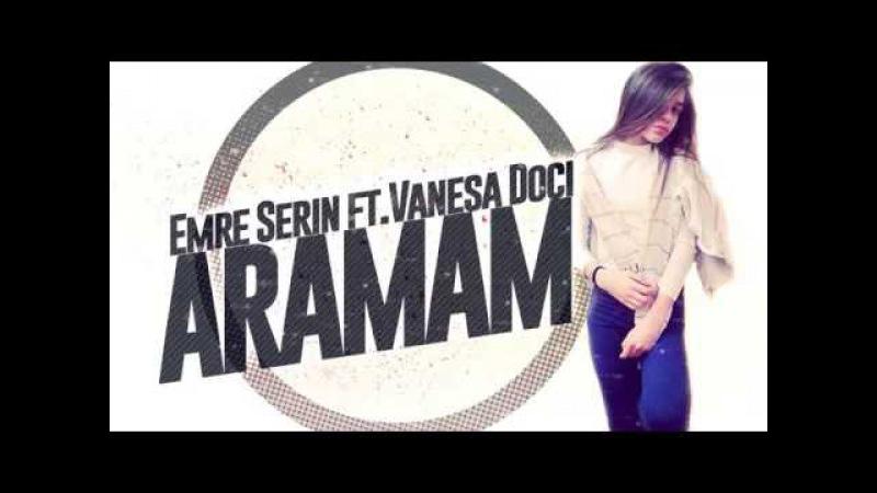 Emre Serin Vanessa Doci _ Aramam ( Club Mix 2017 )