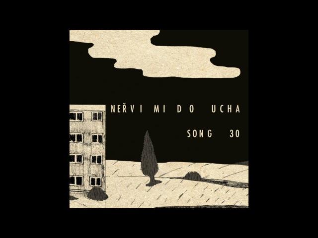Neřvi mi do ucha - Song 30 (Song for Klinika)