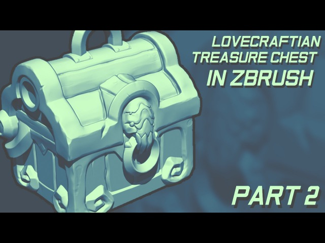Creating 3D Game Props in Zbrush - Lovecraftian Treasure Chest Part 2
