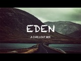 Best of EDEN &amp The Eden Project A Chillout Mix