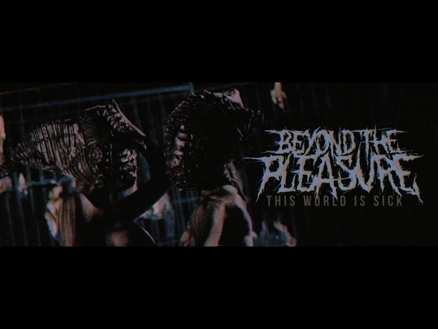 Beyond the Pleasure This World Is Sick Official Music Video
