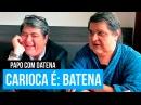BATENA (CARIOCA DO PÂNICO) | PAPO COM DATENA