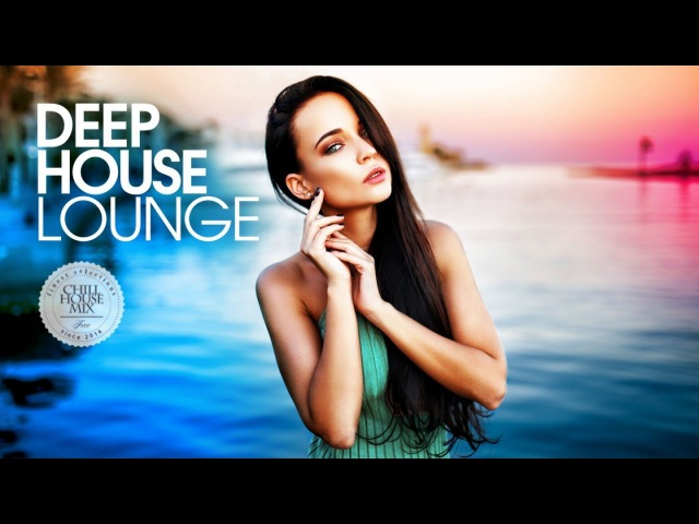 Deep House Lounge Best of Deep House Music Chill Out Mix