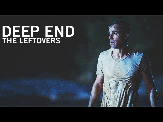The Leftovers || Deep End