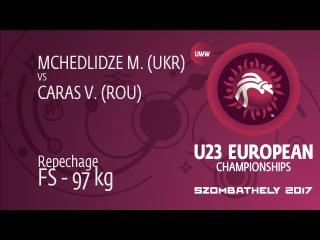 Repechage FS - 97 kg: M. MCHEDLIDZE (UKR) df. V. CARAS (ROU) by TF, 11-0