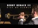 Kiss Me Slowly Benny Benack III