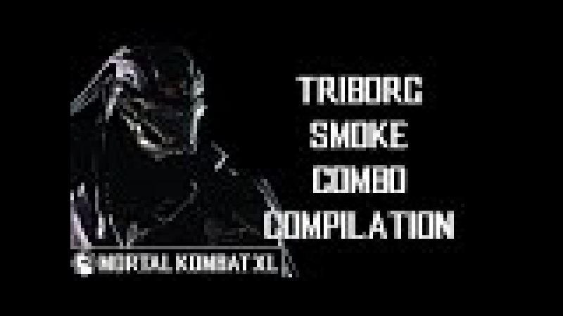 Mortal Kombat XL - Triborg (Smoke (LK-7T2)) Combo Compilation [2016] [60 FPS] ᴴᴰ