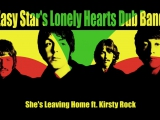 Easy Stars Lonely Hearts Dub Band 06 - Shes Leaving Home (ТЫ БРОСАЕШЬ ДОМ)