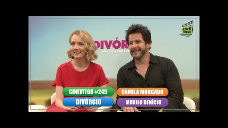 CINEVITOR 249: Entrevista com Camila Morgado e Murilo Benício   Divórcio