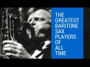 The Greatest Baritone Sax Players of All Time
