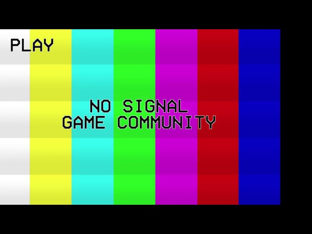 NO SIGNAL GAME COMMUNITY