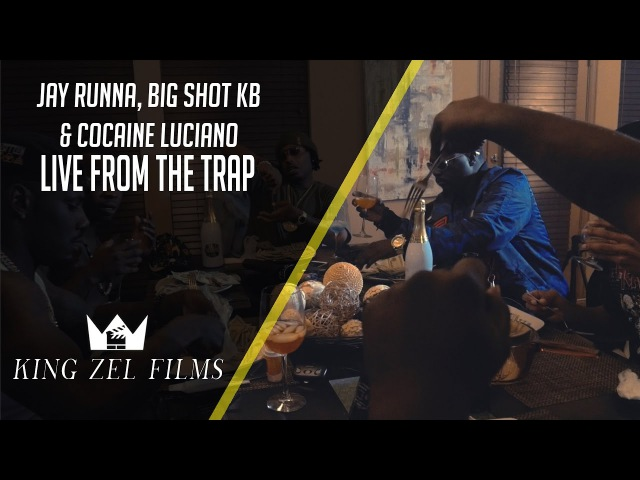 Jay Runna x Big Shot KB x Cocaine Luciano - Live From The Trap (Dir. by @KingZelFilms)