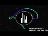 Virtual Riot  Never Let Me Go