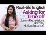 Real life English speaking practice Asking for time off Native English slang &amp Spoken English