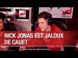 Nick Jonas est jaloux de Cauet - CCauet sur NRJ