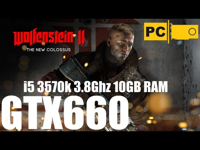 Запуск wolfenstein 2 the new colossus на среднем пк i5 3570k, GTX660, 10GB RAM