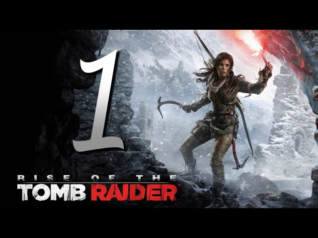 Rise of the Tomb Raider (Часть 1 - Гробница Пророка) 1080p/60