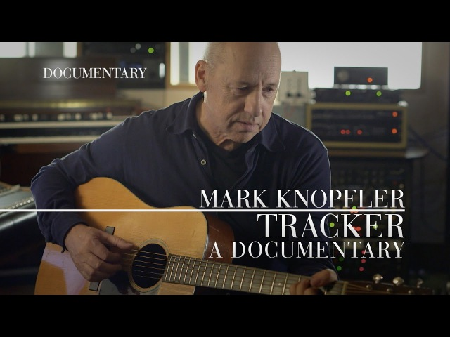Mark Knopfler - Tracker: A Documentary (OFFICIAL)