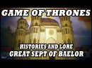 Game of Thrones Season 6 Histories and Lore Great Sept of Baelor