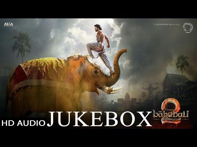 Baahubali The Conclusion Jukebox Bahubali 2 Jukebox Prabhas Rana Anushka Shetty SS Rajamouli