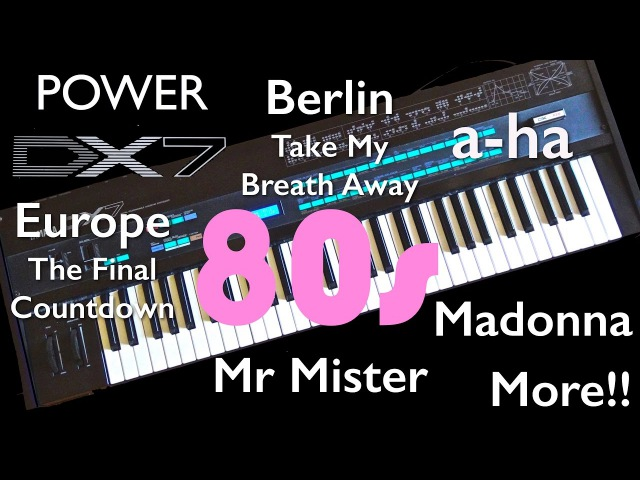 Yamaha DX7 - 80's Hits, a-ha Take On Me, Mr Mister Broken Wings, Europe, Berlin, Top Gun, Madonna