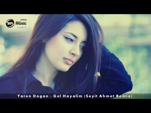 Yaren Doğan - Gel Hayalim (Seyit Ahmet Remix)