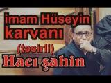 Hacı Şahin - İmam Hüseyn karvanı