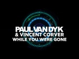Paul van Dyk &amp Vincent Corver - While You Were Gone