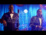 La Bala - Johnny Ventura feat. Gilberto Santa Rosa (Video Oficial)