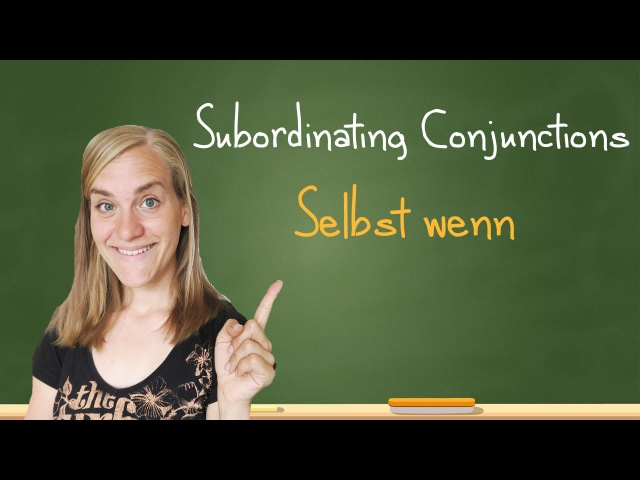 German Lesson (151) - Subordinating Conjunctions - Part 6 selbst wenn - A2B1