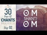 OM SHANTI OM Mantra Meditation for Deep Inner Peace 30 DAYS of CHANTS S2 - DAY2, Meditative Mind