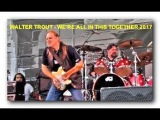 WALTER TROUT - WE'RE ALL IN THIS TOGETHER 2017