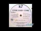 K7 - Come Baby Come (Extended Version)