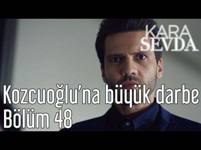 Kara Sevda 48. Bölüm - Kozcuoğluna Büyük Darbe