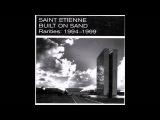 Saint Etienne - Built On Sand (Rarities 1994-1999) Full Album