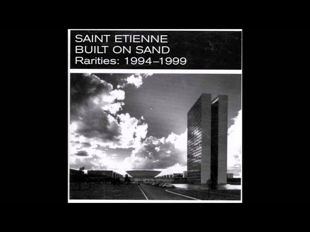 Saint Etienne - Built On Sand (Rarities: 1994-1999) [Full Album]
