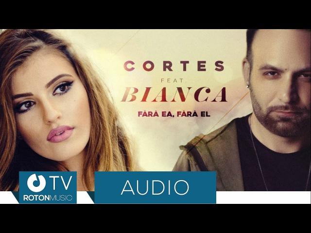 Cortes feat. Bianca - Fara ea, fara el (Official Audio)
