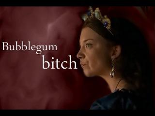 Anne Boleyn - Bubblegum bitch