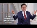 Ilhom Farmonov Unutmayman Илхом Фармонов Унутмайман music version