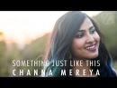The Chainsmokers Coldplay - Something Just Like This | Channa Mereya (Vidya Vox Mashup Cover)