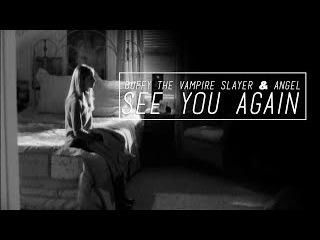 Buffy the Vampire Slayer Angel | See You Again