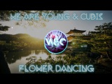 We Are Young &amp Cubis - Flower Dancing