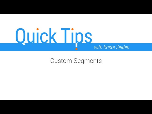 Quick Tips: Custom Segments
