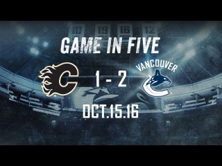 Canucks vs. Flames Game in Five (Oct.15, 2016)